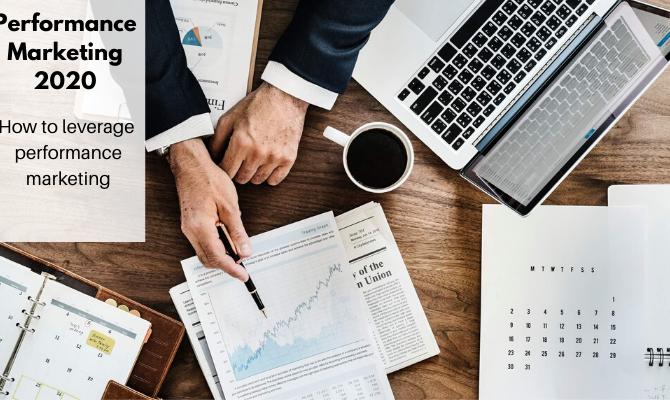 Performance Marketing 2020: How to leverage performance marketing